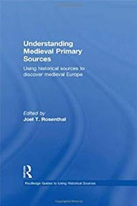 Understanding Medieval Primary Sources: Using Historical Sources to Discover Medieval Europe (Routledge Guides to Using Historical Sources) e-book