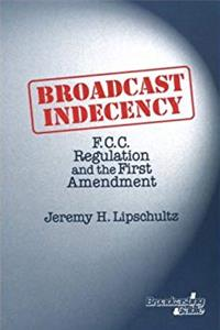 Broadcast Indecency: F.C.C. Regulation and the First Amendment (Broadcasting and Cable Series) e-book