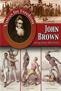 John Brown: Putting Actions Above Words (Voices for Freedom: Abolitionist Heroes) e-book