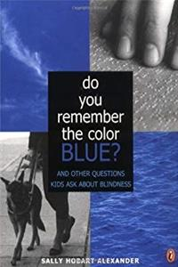 Do You Remember the Color Blue?: The Questions Children Ask About Blindness e-book