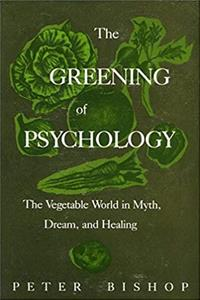 The Greening of Psychology: The Vegetable World in Myth, Dream, and Healing e-book