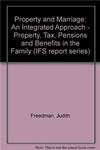 Property and Marriage: An Integrated Approach - Property, Tax, Pensions and Benefits in the Family (IFS report series) e-book