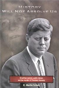 History Will Not Absolve Us :  Orwellian Control, Public Denial,  the Murder of President Kennedy e-book