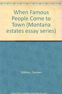 When Famous People Come to Town (Montana estates essay series) e-book