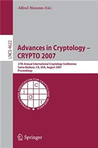 Advances in Cryptology - CRYPTO 2007: 27th Annual International Cryptology Conference, Santa Barbara, CA, USA, August 19-23, 2007, Proceedings (Lecture Notes in Computer Science) e-book