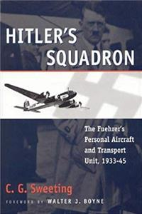 Hitler's Squadron: The Fuehrer's Personal Aircraft  Transportation Unit, 1933-1945 e-book