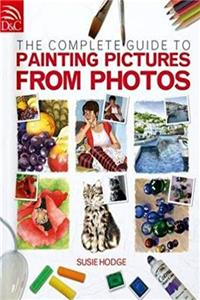 The Complete Guide To Painting Pictures From Photos e-book