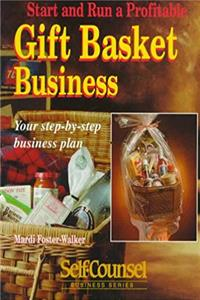 Start and Run a Profitable Gift Basket Business: Your Step-By-Step Business Plan (Self-Counsel Business) e-book