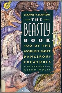 The Beastly Book: 100 Of the Worlds Most Dangerous Creatures e-book