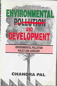 Environmental Pollution and Development ; Environmental Law, Policy and Role of Judiciary e-book