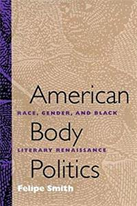 American Body Politics: Race, Gender, and Black Literary Renaissance e-book