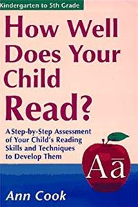 How Well Does Your Child Read?: A Step-By-Step Assessment of Your Child's Reading Skills and Techniques to Develop Them (How Well Does Your Child Do in School) e-book