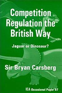 Competition Regulation the British Way: Jaguar or Dinosaur? (IEA Occasional Paper No. 97) e-book