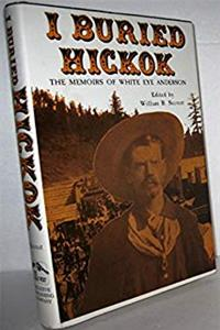 I buried Hickok: The memoirs of White Eye Anderson (The Early West series) e-book