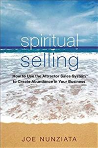 Spiritual Selling: How to Use the Attractor Sales System to Create Abundance in Your Business e-book