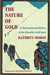 The Nature of Gold: An Environmental History of the Klondike Gold Rush (Weyerhaeuser Environmental Books) e-book