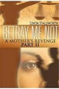 Betray Me Not: A Mother's Revenge Part II e-book