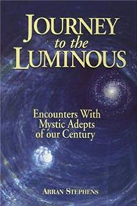 Journey to the Luminous: Encounters With Mystic Adepts of Our Century e-book