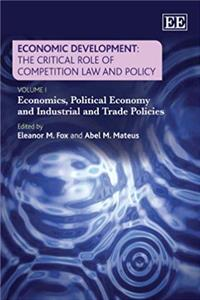 Economic Development: The Critical Role of Competition Law and Policy: Economics, Political Economy and Industrial and Trade Policies / Competition Law and Its Architecture (Elgar Mini Series) e-book